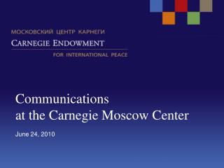 Communications at the Carnegie Moscow Center June 24, 2010
