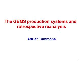 The GEMS production systems and retrospective reanalysis Adrian Simmons