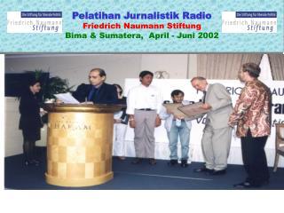 Pelatihan Jurnalistik Radio Friedrich Naumann Stiftung Bima & Sumatera,  April - Juni 2002