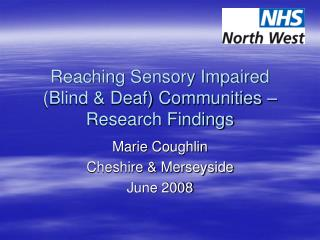 Reaching Sensory Impaired (Blind & Deaf) Communities – Research Findings