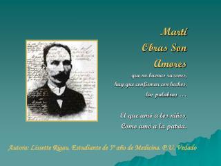 Martí Obras Son  Amores que no buenas razones,  hay que confirmar con hechos,  las palabras  …
