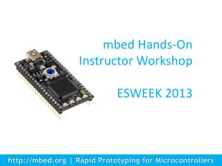 mbed Hands-On Instructor Workshop ESWEEK 2013