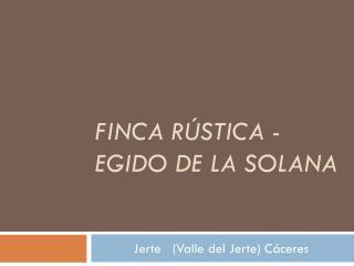 FINCA R�STICA -� EGIDO DE LA SOLANA