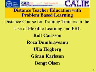 Distance Course for Training Trainers in the  Use of Flexible Learning and PBL Rolf Carlsson