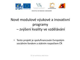 Tento projekt je spolufinancován Evropským sociálním fondem a státním rozpočtem ČR