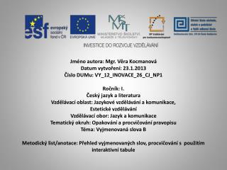 Jméno autora: Mgr. Věra Kocmanová Datum vytvoření: 23.1.2013 Číslo DUMu: VY_12_INOVACE_26_CJ_NP1