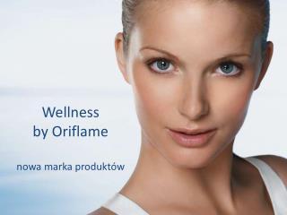 Wellness  by Oriflame nowa marka produktów