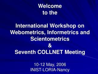 Welcome  to the  International Workshop on Webometrics, Informetrics and Scientometrics  &