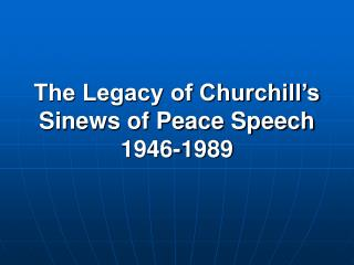 The Legacy of Churchill's Sinews of Peace Speech 1946-1989