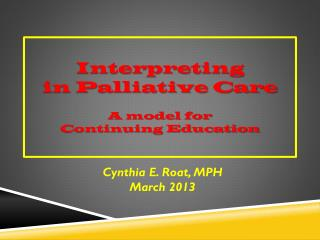 Interpreting  in Palliative Care A model for  Continuing Education