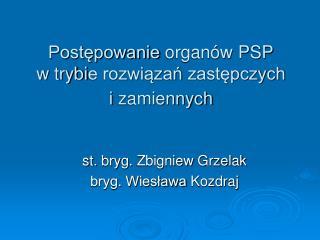 Postępowanie organów PSP  w  trybi e rozwiązań zastępczych i zamiennych