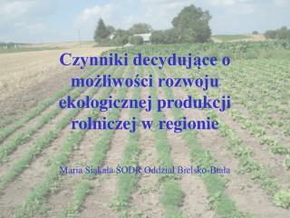 Czynniki decydujące o możliwości rozwoju ekologicznej produkcji rolniczej w regionie