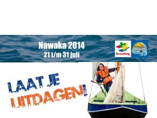 Nawaka 2014 21 t/m 31 juli