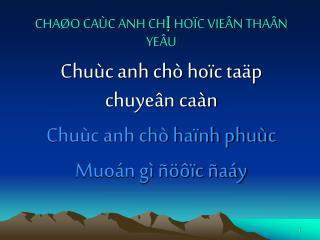 CHAØO CAÙC ANH CHỊ HOÏC VIEÂN THAÂN YEÂU Chuùc anh chò hoïc taäp chuyeân caàn