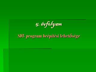5. �vfolyam SDT- program be�p�t�si lehet?s�ge