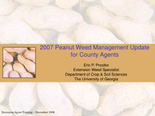 2007 Peanut Weed Management Update for County Agents
