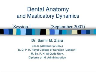 Dental Anatomy  and Masticatory Dynamics Session I		 (September 2007)
