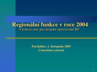 Regionální funkce v roce 2004 Výchozí stav pro krajské spravování RF
