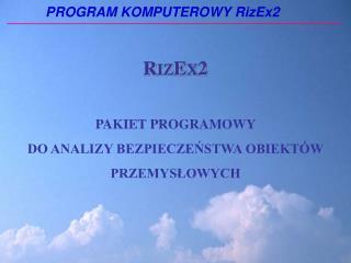 R IZ E X 2 PAKIET PROGRAMOWY  DO ANALIZY BEZPIECZEŃSTWA OBIEKTÓW  PRZEMYSŁOWYCH