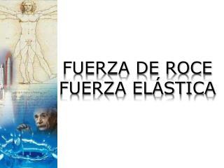 FUERZA DE ROCE FUERZA EL�STICA