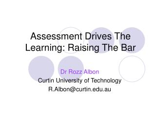 Assessment Drives The Learning: Raising The Bar