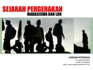 ADRIAN FETRISKHA fb : adrian fetriskha twitter: @rangtalu blog : rangtalu.wordpress
