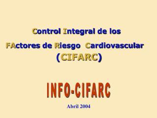 C ontrol  I ntegral de los FA ctores de  R iesgo   C ardiovascular ( CIFARC )