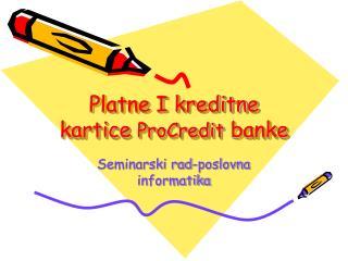 Platne I kreditne kartice  ProCredit  banke