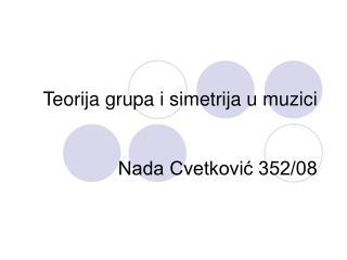 Teorija grupa i simetrija u muzici Nada Cvetkovi? 352/08