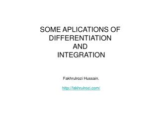 SOME APLICATIONS OF  DIFFERENTIATION  AND  INTEGRATION Fakhrulrozi Hussain.