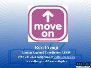 Rozi Premji London Regional Coordinator ABSSU 0787 943 2221 rozipremji@ @dfes.gsi.uk