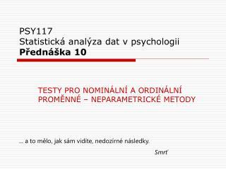 PSY117 Statistická analýza dat v psychologii Přednáška 10