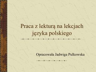 Praca z lekturą na lekcjach języka polskiego