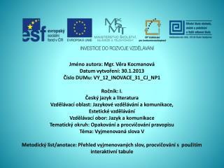 Jméno autora: Mgr. Věra Kocmanová Datum vytvoření: 30.1.2013 Číslo DUMu: VY_12_INOVACE_31_CJ_NP1