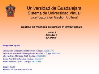 Universidad de Guadalajara Sistema de Universidad Virtual Licenciatura en Gestión Cultural