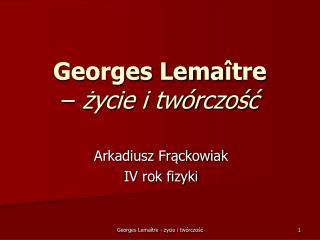 Georges Lema î tre       –  życie i twórczość
