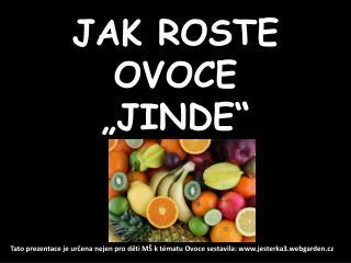 """JAK ROSTE OVOCE """"JINDE"""""""