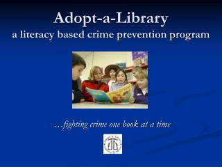 Adopt-a-Library a literacy based crime prevention program