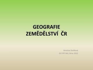 GEOGRAFIE  ZEMĚDĚLSTVÍ  ČR