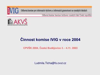 Činnost komise IVIG v roce 2004 CPVŠK 2004, České Budějovice 3. - 4.11. 2003