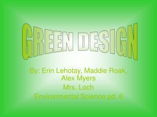 By: Erin Lehotay, Maddie Roak, Alex Myers Mrs. Loch Environmental Science pd. 6