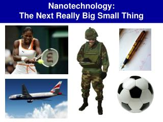 Nanotechnology: The Next Really Big Small Thing