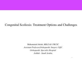 Mohammed Attiah,  MB,Ch.B. FRCSC Assistant Professor,Orthopaedic Surgery UQU