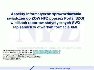 Michał Wojtowicz, tel.  91 425 11 44;  michal.wojtowicz @ nfz-szczecin.pl