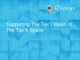 Supporting The Tier I Vision In The Tier II Space