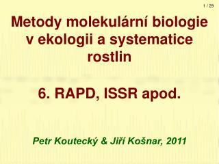 Metody molekulární biologie v ekologii a systematice rostlin 6. RAPD, ISSR apod.