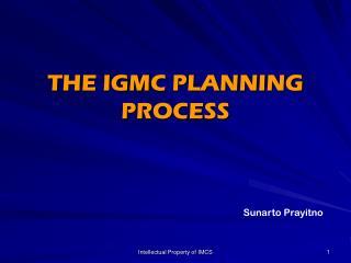 THE IGMC PLANNING PROCESS