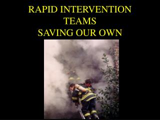 RAPID INTERVENTION TEAMS SAVING OUR OWN