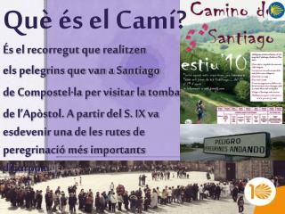 Què és el Camí? És el recorregut que realitzen els pelegrins que van a Santiago