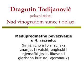 Dragutin Tadijanović polazni tekst: Nad vinogradom sunce i oblaci